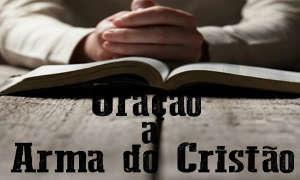 Oração, a arma secreta do Cristão