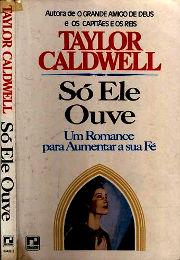 SÕ ELE OUVE - Taylor Caldwell - Teatro Cristão