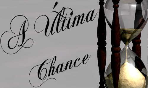 A Última Chance, na ampulheta