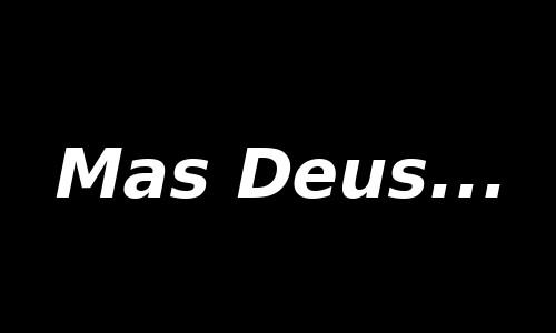 MAS DEUS... escrito sobre um quadro preto