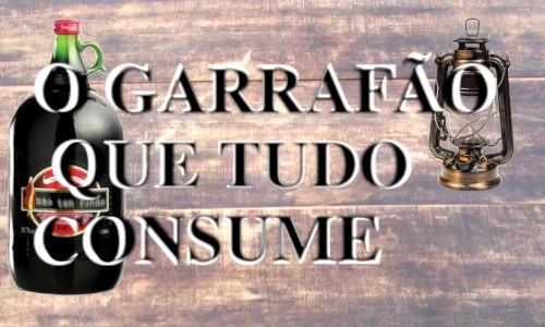 O GARRAFÃO QUE TUDO CONSUME