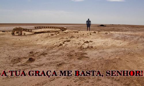 A TUA GRAÇA ME BASTA, SENHOR! - Deserto e uma pessoa